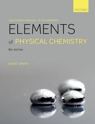 solutions manual to accompany elements of physical chemistry david rh bookdepository com Physical Chemistry Atkins 10th Edition PDF Physical Chemistry Equations