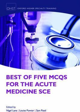 Best of Five MCQs for the Acute Medicine SCE - Nigel Lane, Louise Powter, Sam Patel
