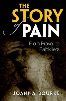 The Story of Pain - Joanna Bourke
