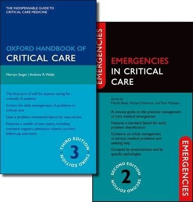 Oxford Handbook of Critical Care Third Edition and Emergencies in Critical Care Second Edition Pack - Mervyn Singer, Andrew Webb, Martin Beed, Richard Sherman, Ravi P. Mahajan