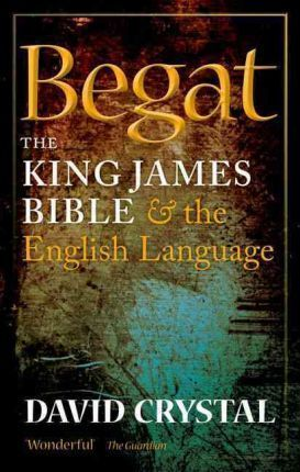 Begat : The King James Bible and the English Language