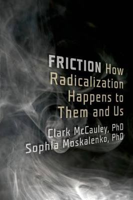 Friction : How Radicalization Happens to Them and Us