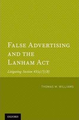 False Advertising and the Lanham Act : Litigating Section 43(A)(1)(B)