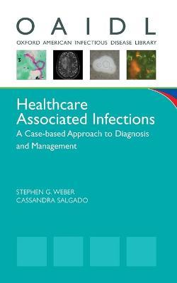 Healthcare Associated Infections: A Case-based Approach to Diagnosis and Management
