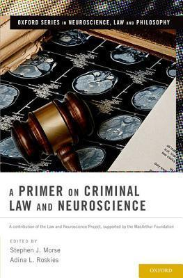 A Primer on Criminal Law and Neuroscience
