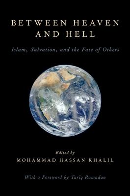 Between Heaven and Hell : Islam, Salvation, and the Fate of Others