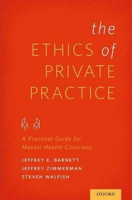 The Ethics of Private Practice: A Practical Guide for Mental Health Clinicians