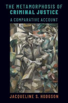 The Metamorphosis of criminal justice : a comparative account
