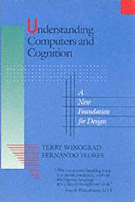 Understanding Computers and Cognition : A New Foundation for Design