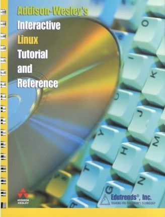 Addison Wesley's Interactive Linux Tutorial and Reference