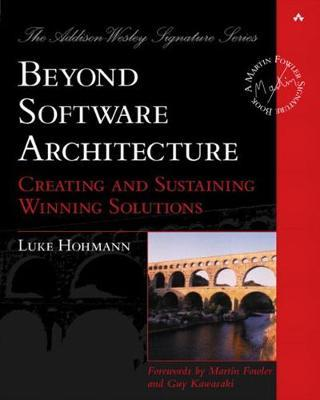 Beyond Software Architecture  Creating and Sustaining Winning Solutions