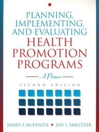 Planning, Implementing and Evaluating Health Promotion Programs  A Primer