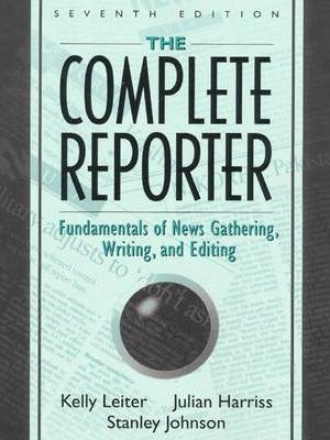 The complete reporter : fundamentals of news gathering, writing, and editing