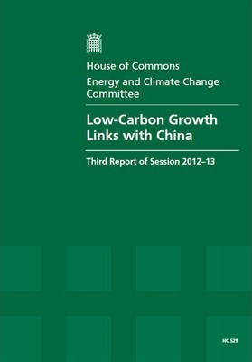 Low-carbon Growth Links with China: Third Report of Session 2012-13, Report, Together with Formal Minutes, Oral and Written Evidence