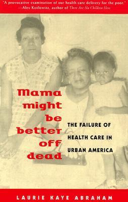 Mama Might be Better Off Dead : Failure of Health Care in Urban America