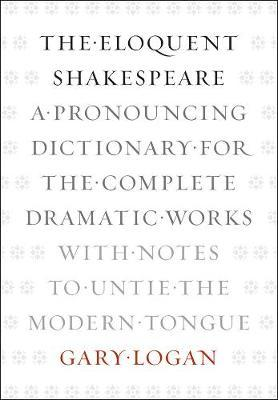 The Eloquent Shakespeare : Gary Logan : 9780226006314