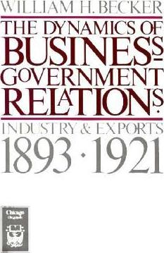 The Dynamics of Business-Government Relations : Industry and Exports 1893-1921
