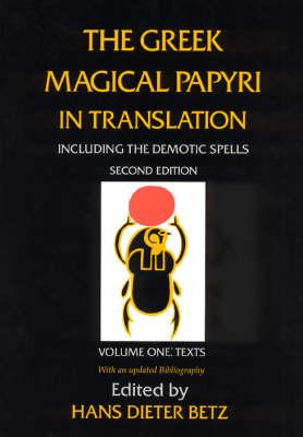 The Greek Magical Papyri in Translation, Including the Demonic Spells: Texts v. 1