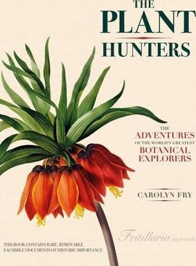 The Plant Hunters : The Adventures of the World's Greatest Botanical Explorers