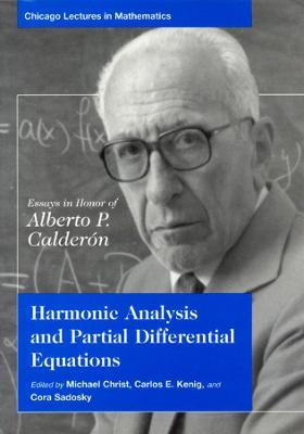 Harmonic Analysis and Partial Differential Equations Essays in Honor of Alberto P Calderon: Essays in Honor of Alberto P.Calderon