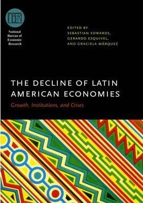 The Decline of Latin American Economies  Growth, Institutions, and Crises