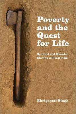 Poverty and the Quest for Life : Spiritual and Material Striving in Rural India