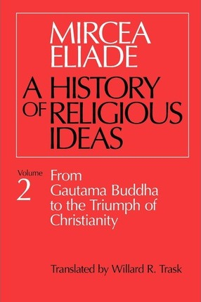 history of religious ideas volume 2 from gautama buddha to the triumph of christianity