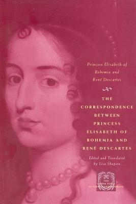 The Correspondence Between Princess Elisabeth of Bohemia and Rene Descartes