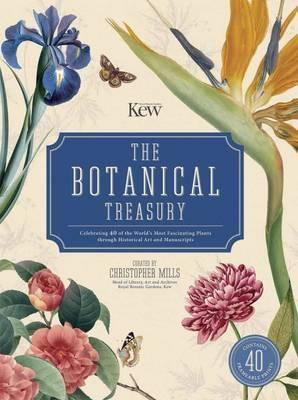 The Botanical Treasury : Celebrating 40 of the World's Most Fascinating Plants Through Historical Art and Manuscripts
