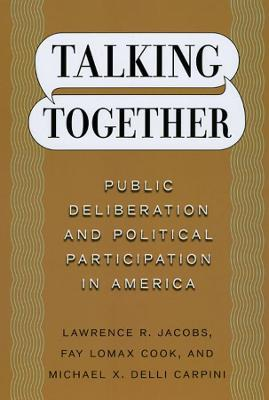 Talking Together - Public Deliberation and Political Participation in America