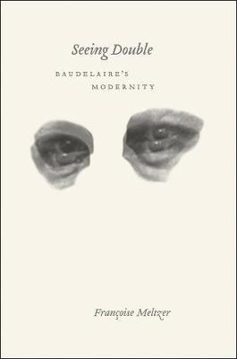 Seeing Double: Baudelaires Modernity