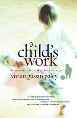 A Child`s Work - The Importance of Fantasy Play