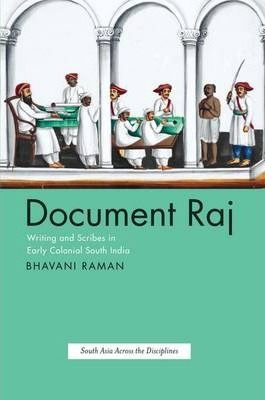 Document Raj : Writing and Scribes in Early Colonial South India
