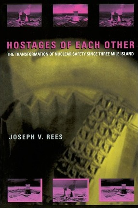 Hostages of Each Other: Transformation of Nuclear Safety Since Three Mile Island