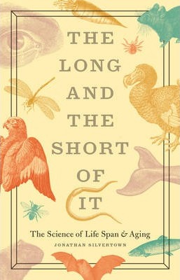 The Long and the Short of it : The Science of Life Span and Aging