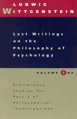 Last Writings on the Philosophy of Psychology: Vol 1