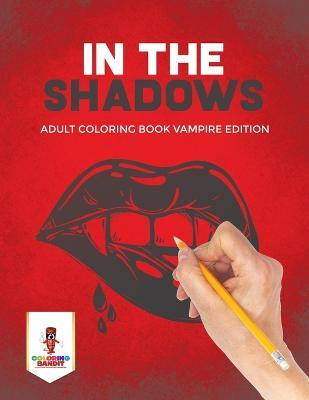In the Shadows  Adult Coloring Book Vampire Edition