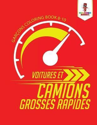Voitures Et Camions Grosses Rapides : Gar ons Coloring Book 8-10