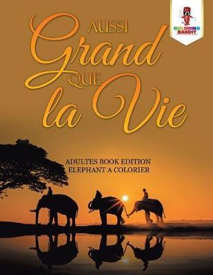 Aussi Grand Que La Vie : Adultes Book Edition Elephant a Colorier