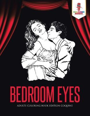 Bedroom Eyes : Adulte Coloring Book Edition Coquine