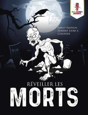R veiller Les Morts : Adult Edition Zombies Livre a Colorier