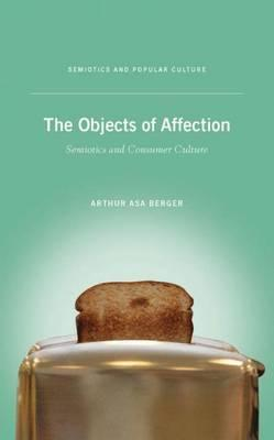 The Objects of Affection : Semiotics and Consumer Culture