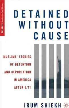 Detained without Cause  Muslims' Stories of Detention and Deportation in America after 9/11