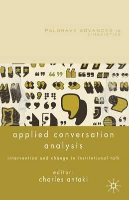 Applied Conversation Analysis: Intervention and Change in Institutional Talk