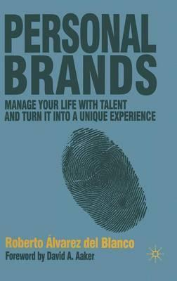 Personal Brands  Manage Your Life with Talent and Turn it into a Unique Experience