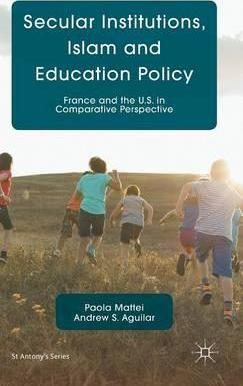 Secular Institutions, Islam and Education Policy  France and the U.S. in Comparative Perspective