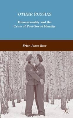 Other Russias  Homosexuality and the Crisis of Post-Soviet Identity