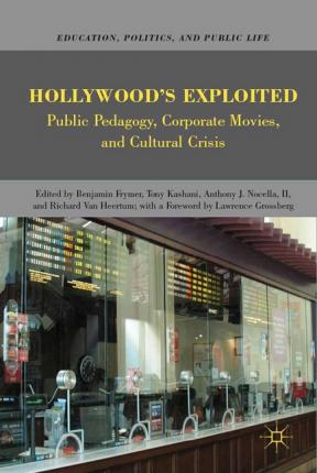 Hollywood's Exploited: Public Pedagogy, Corporate Movies, and Cultural Crisis