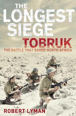 The Longest Siege  Tobruk - the Battle that Saved North Africa