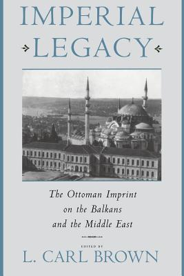 Imperial Legacy: The Ottoman Imprint on the Balkans and the Middle East